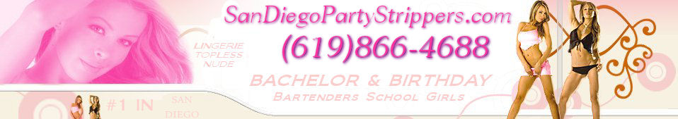 SAN DIEGO STRIPPERS 619.866-4688  Party Strippers